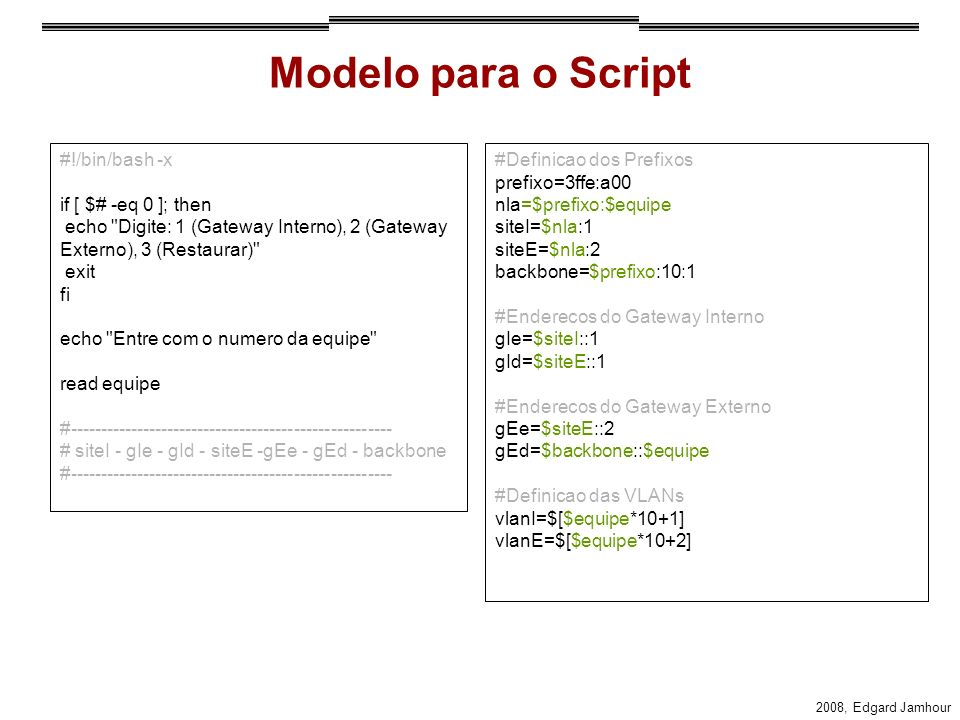 Modelo para o Script #!/bin/bash -x if [ $# -eq 0 ]; then